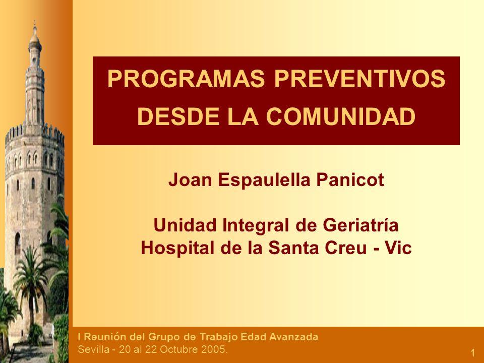 I Reunión del Grupo de Trabajo Edad Avanzada Sevilla - 20 al 22 Octubre 2005. 1 PROGRAMAS PREVENTIVOS DESDE LA COMUNIDAD Joan Espaulella Panicot Unida
