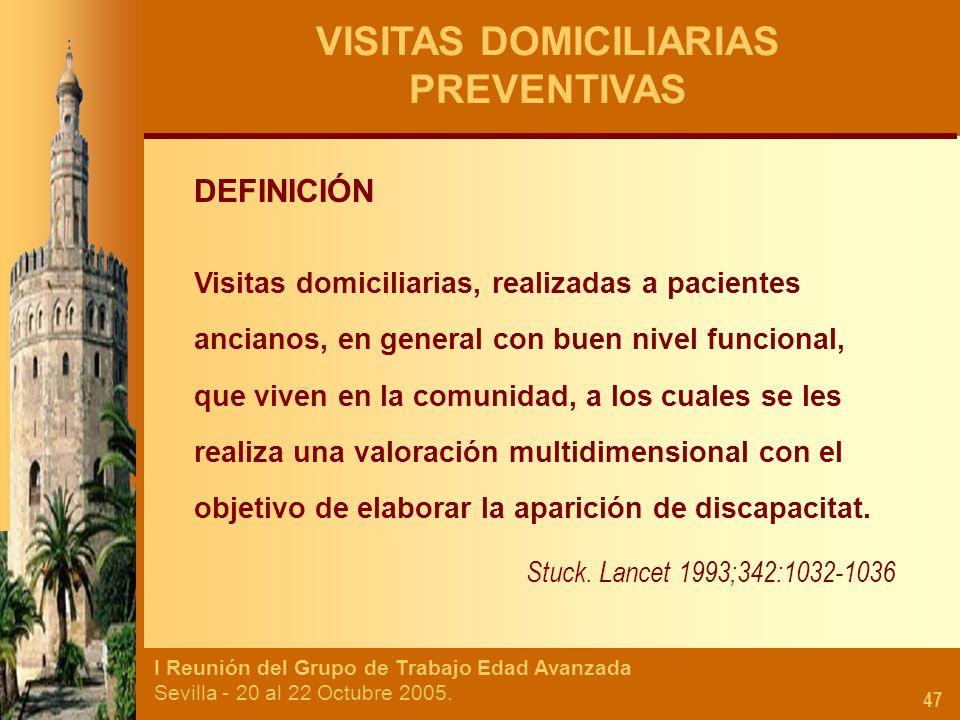 I Reunión del Grupo de Trabajo Edad Avanzada Sevilla - 20 al 22 Octubre 2005. 47 VISITAS DOMICILIARIAS PREVENTIVAS DEFINICIÓN Visitas domiciliarias, r