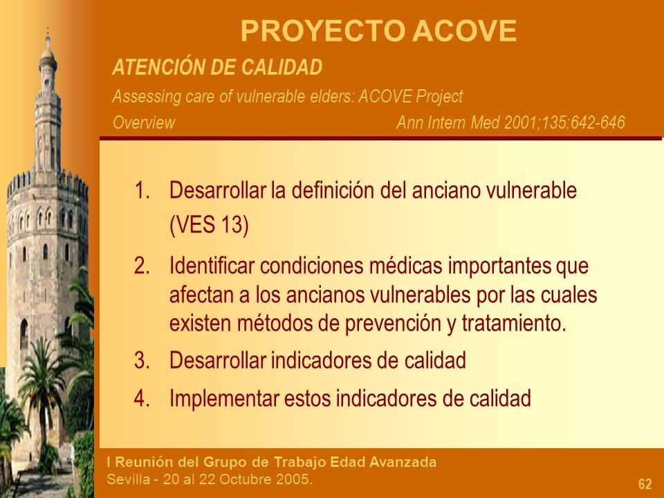 I Reunión del Grupo de Trabajo Edad Avanzada Sevilla - 20 al 22 Octubre 2005. 62 PROYECTO ACOVE ATENCIÓN DE CALIDAD Assessing care of vulnerable elder