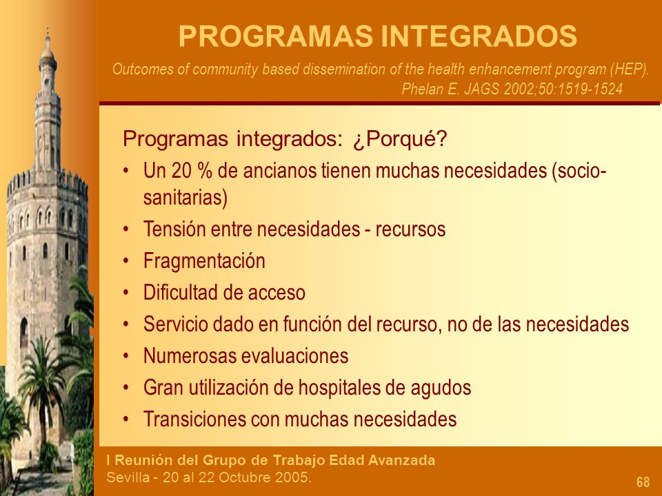 I Reunión del Grupo de Trabajo Edad Avanzada Sevilla - 20 al 22 Octubre 2005. 68 PROGRAMAS INTEGRADOS Outcomes of community based dissemination of the
