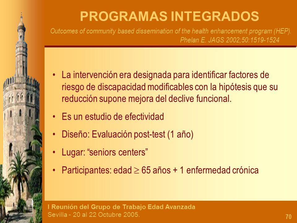 I Reunión del Grupo de Trabajo Edad Avanzada Sevilla - 20 al 22 Octubre 2005. 70 PROGRAMAS INTEGRADOS Outcomes of community based dissemination of the