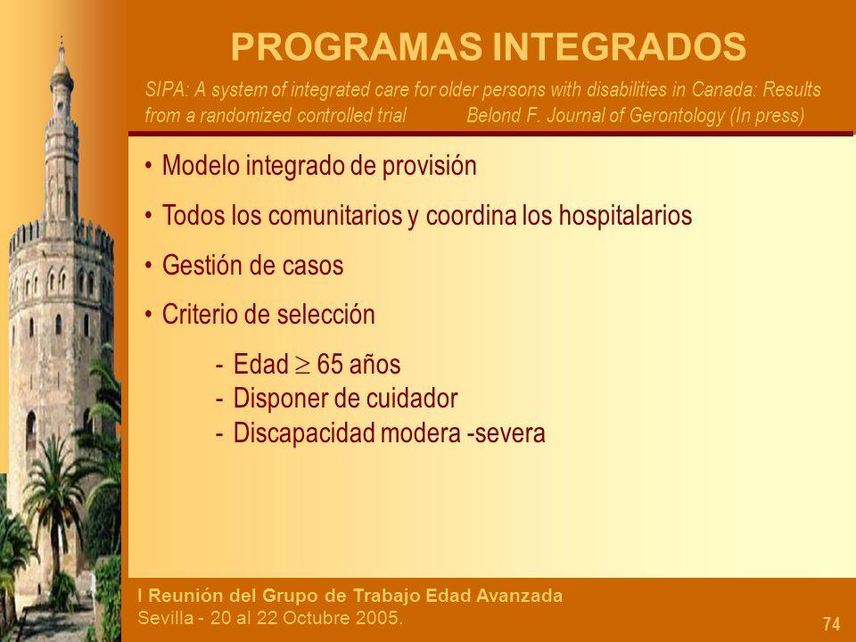 I Reunión del Grupo de Trabajo Edad Avanzada Sevilla - 20 al 22 Octubre 2005. 74 PROGRAMAS INTEGRADOS SIPA: A system of integrated care for older pers