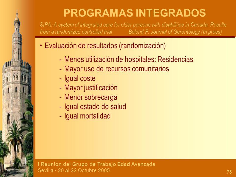 I Reunión del Grupo de Trabajo Edad Avanzada Sevilla - 20 al 22 Octubre 2005. 75 PROGRAMAS INTEGRADOS SIPA: A system of integrated care for older pers