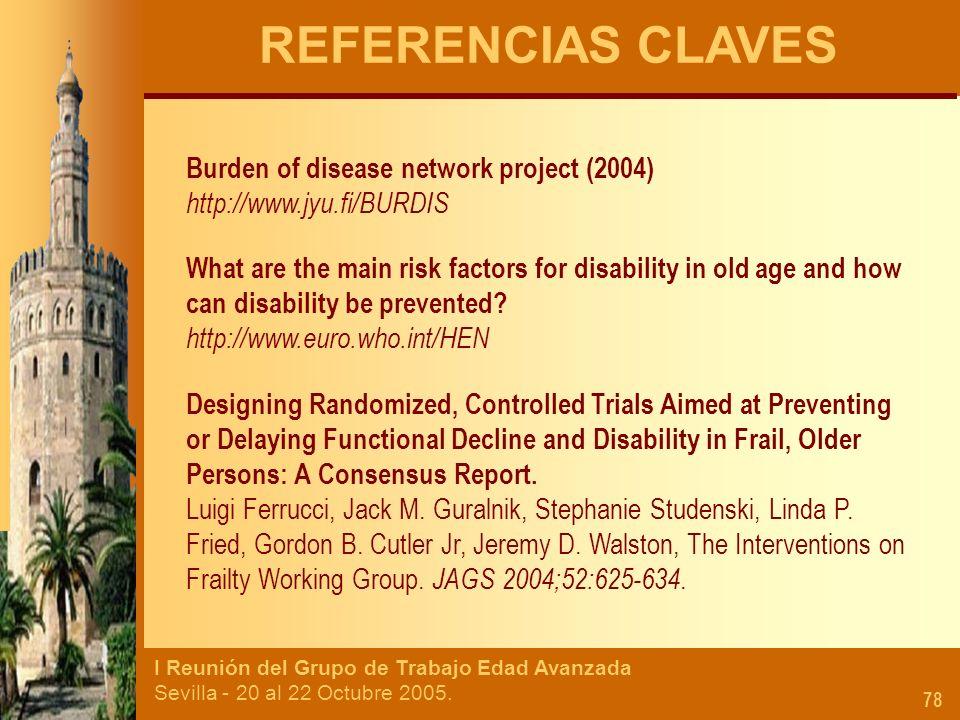 I Reunión del Grupo de Trabajo Edad Avanzada Sevilla - 20 al 22 Octubre 2005. 78 REFERENCIAS CLAVES Burden of disease network project (2004) http://ww