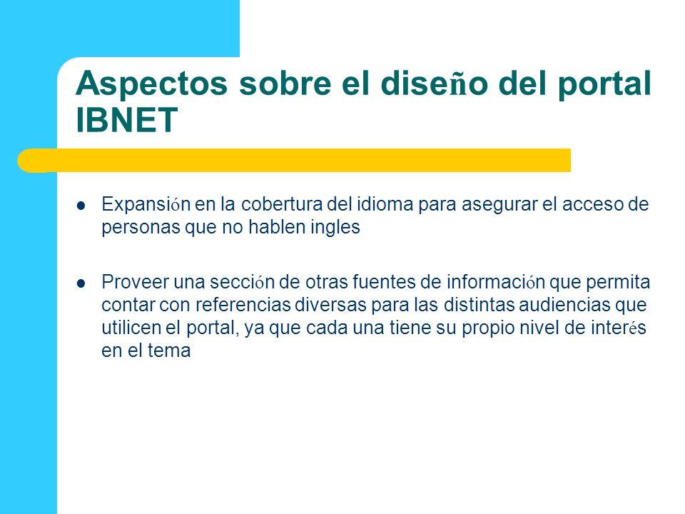 Aspectos sobre el dise ñ o del portal IBNET Expansi ó n en la cobertura del idioma para asegurar el acceso de personas que no hablen ingles Proveer un