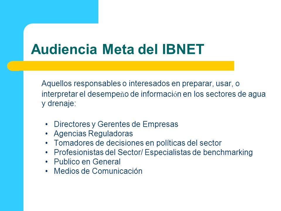 Audiencia Meta del IBNET Aquellos responsables o interesados en preparar, usar, o interpretar el desempe ñ o de informaci ó n en los sectores de agua