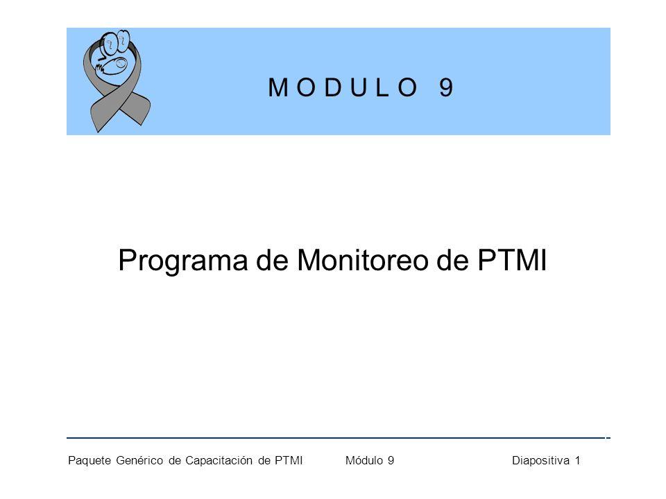 Paquete General de Capacitación de PTMIl Módulo 9 Diapositiva 12 Monitoreo y Evaluación en PTMI Evaluación Mide los cambios de una situación resultante de las intervenciones Nos informa cómo los programas están provocando estos cambios