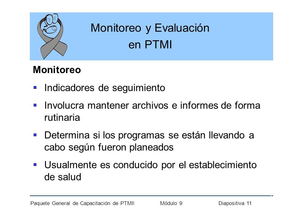 Paquete General de Capacitación de PTMIl Módulo 9 Diapositiva 11 Monitoreo y Evaluación en PTMI Monitoreo Indicadores de seguimiento Involucra mantene
