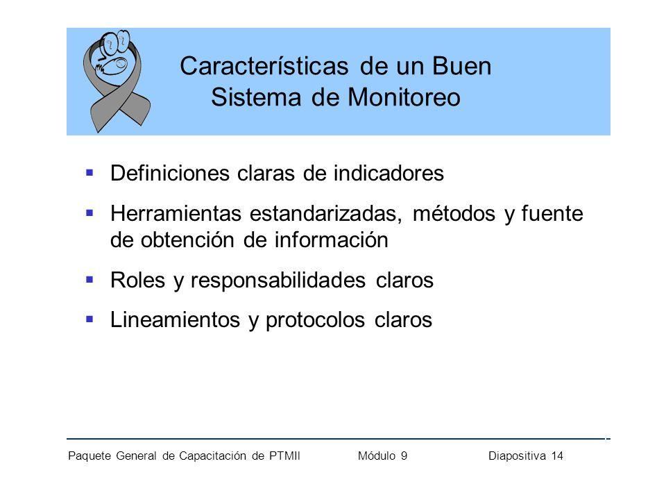 Paquete General de Capacitación de PTMIl Módulo 9 Diapositiva 14 Características de un Buen Sistema de Monitoreo Definiciones claras de indicadores He