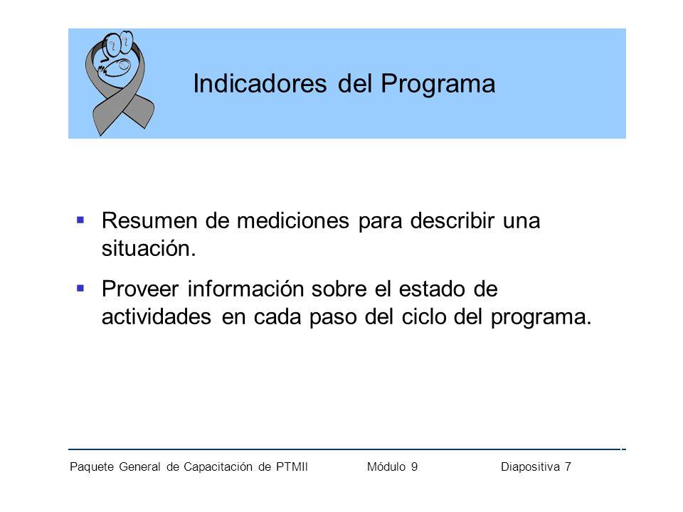 Paquete General de Capacitación de PTMIl Módulo 9 Diapositiva 7 Indicadores del Programa Resumen de mediciones para describir una situación. Proveer i