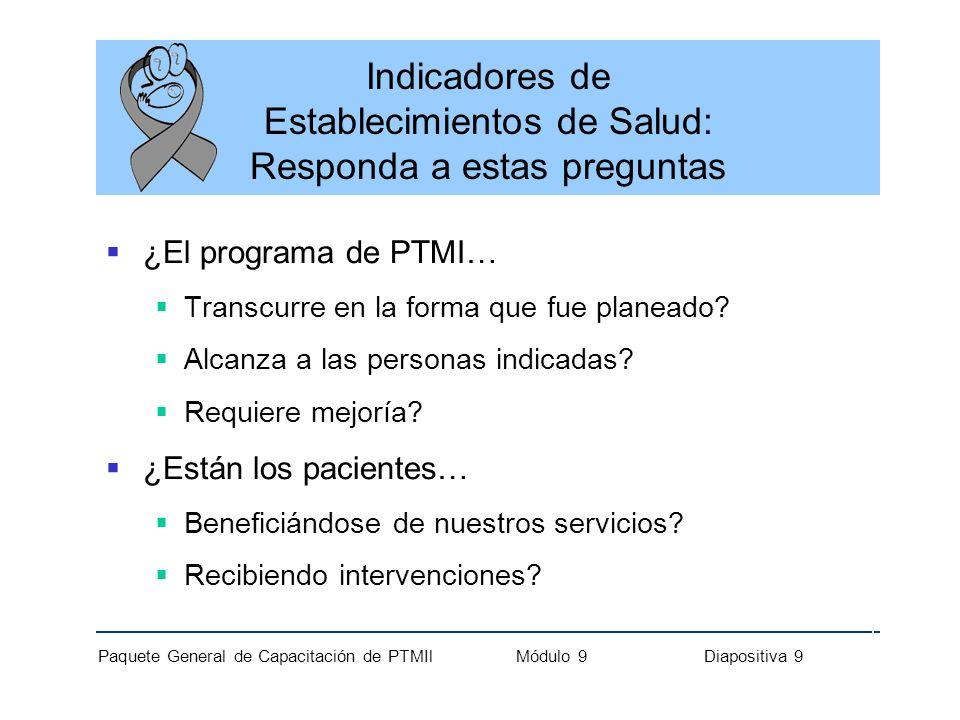 Paquete General de Capacitación de PTMIl Módulo 9 Diapositiva 9 Indicadores de Establecimientos de Salud: Responda a estas preguntas ¿El programa de P