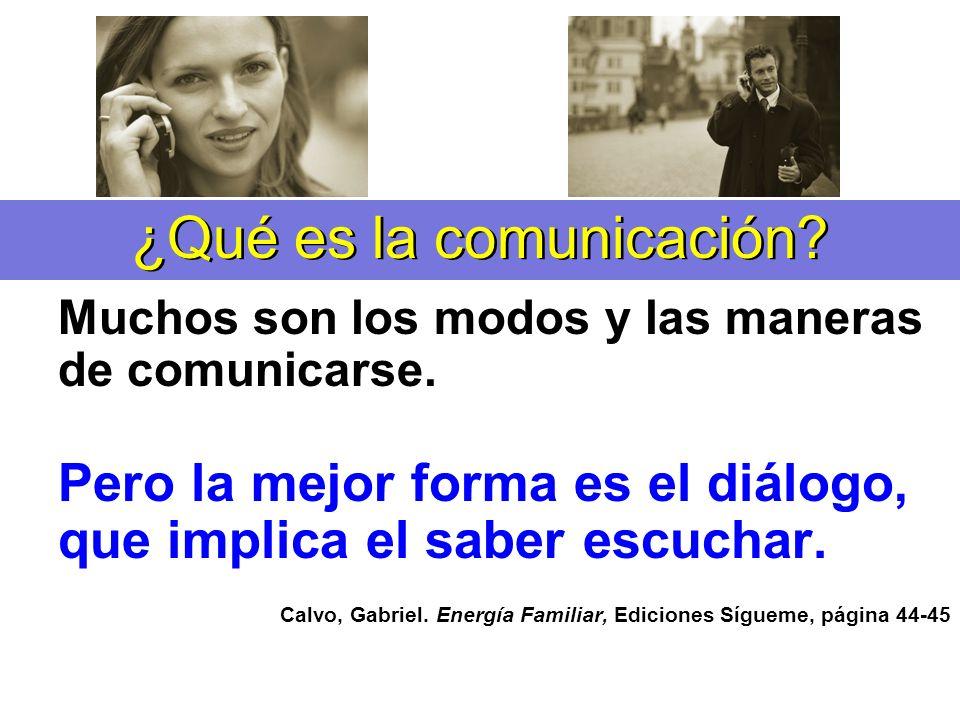 Muchos son los modos y las maneras de comunicarse. Pero la mejor forma es el diálogo, que implica el saber escuchar. Calvo, Gabriel. Energía Familiar,