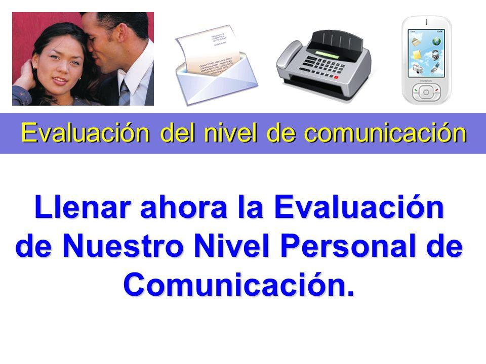 Llenar ahora la Evaluación de Nuestro Nivel Personal de Comunicación. [1 Evaluación del nivel de comunicación