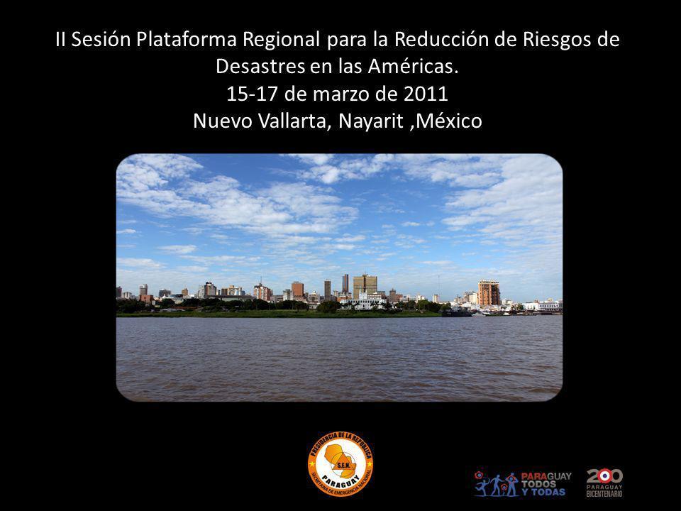 II Sesión Plataforma Regional para la Reducción de Riesgos de Desastres en las Américas. 15-17 de marzo de 2011 Nuevo Vallarta, Nayarit,México