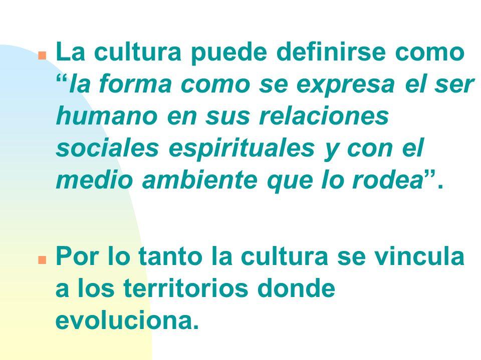 n La cultura puede definirse comola forma como se expresa el ser humano en sus relaciones sociales espirituales y con el medio ambiente que lo rodea.