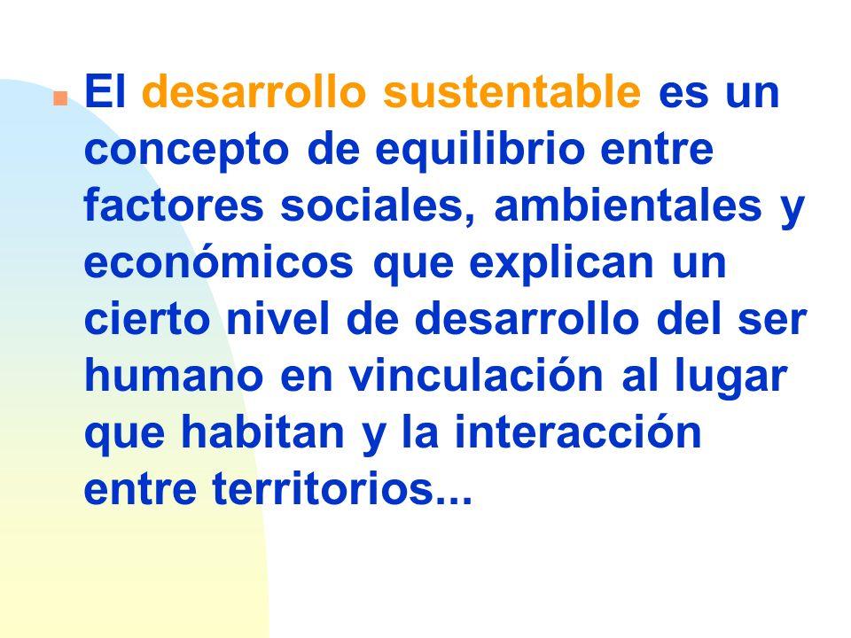n Tomaremos como ejemplo el concepto de desarrollo sustentable y sostenible