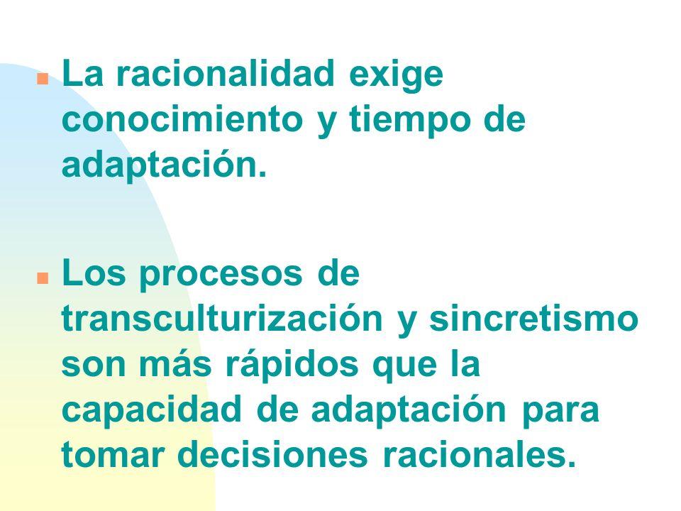 n La racionalidad exige conocimiento y tiempo de adaptación.