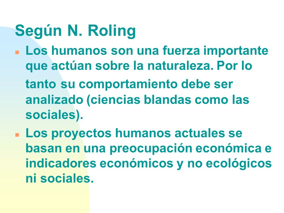 Según N.Roling n Los humanos son una fuerza importante que actúan sobre la naturaleza.
