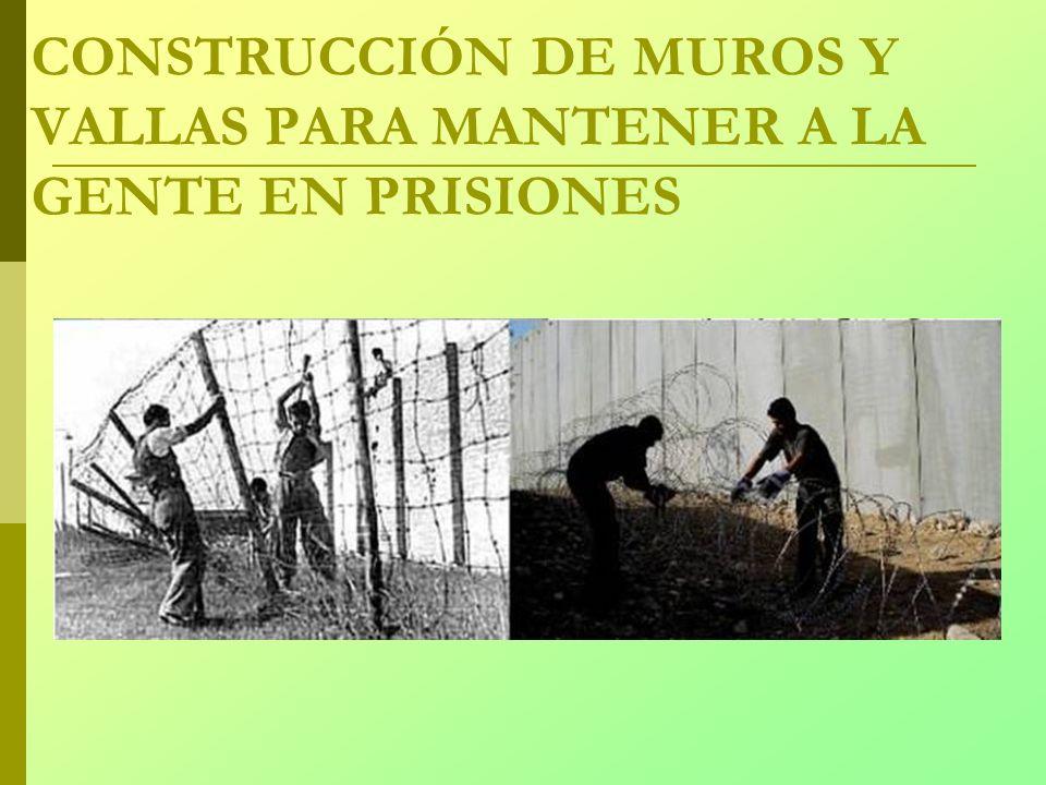 CONSTRUCCIÓN DE MUROS Y VALLAS PARA MANTENER A LA GENTE EN PRISIONES