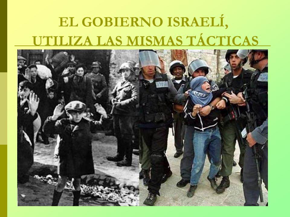 EL GOBIERNO ISRAELÍ, UTILIZA LAS MISMAS TÁCTICAS