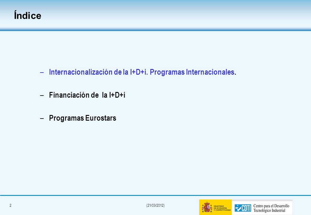 1(21/03/2012) Índice – Internacionalización de la I+D+i. Programas Internacionales. – Financiación de la I+D+i – Programas Eurostars