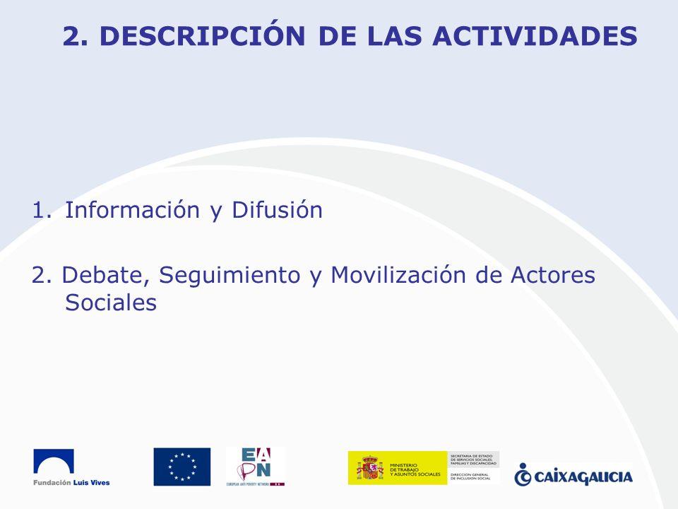 2. DESCRIPCIÓN DE LAS ACTIVIDADES 1.Información y Difusión 2. Debate, Seguimiento y Movilización de Actores Sociales