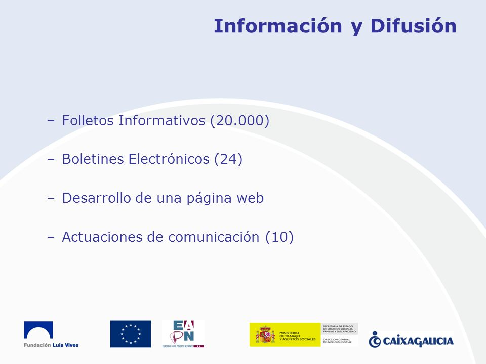 Información y Difusión –Folletos Informativos (20.000) –Boletines Electrónicos (24) –Desarrollo de una página web –Actuaciones de comunicación (10)