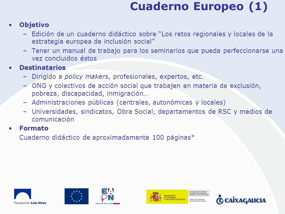 Cuaderno Europeo (1) Objetivo –Edición de un cuaderno didáctico sobre Los retos regionales y locales de la estrategia europea de inclusión social –Ten
