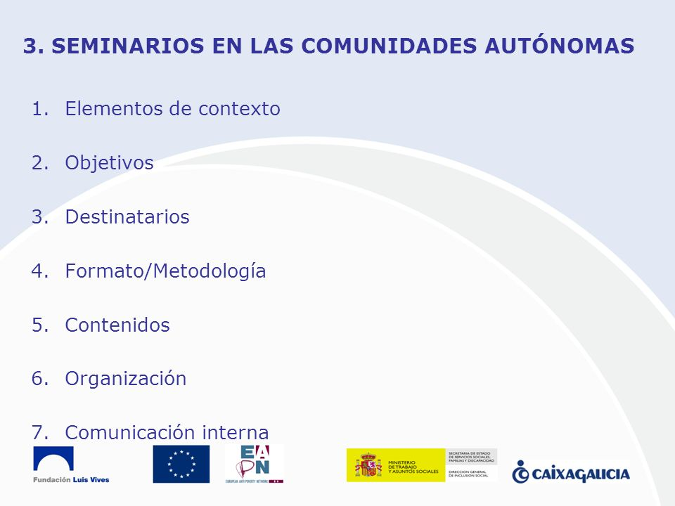 3. SEMINARIOS EN LAS COMUNIDADES AUTÓNOMAS 1.Elementos de contexto 2.Objetivos 3.Destinatarios 4.Formato/Metodología 5.Contenidos 6.Organización 7.Com