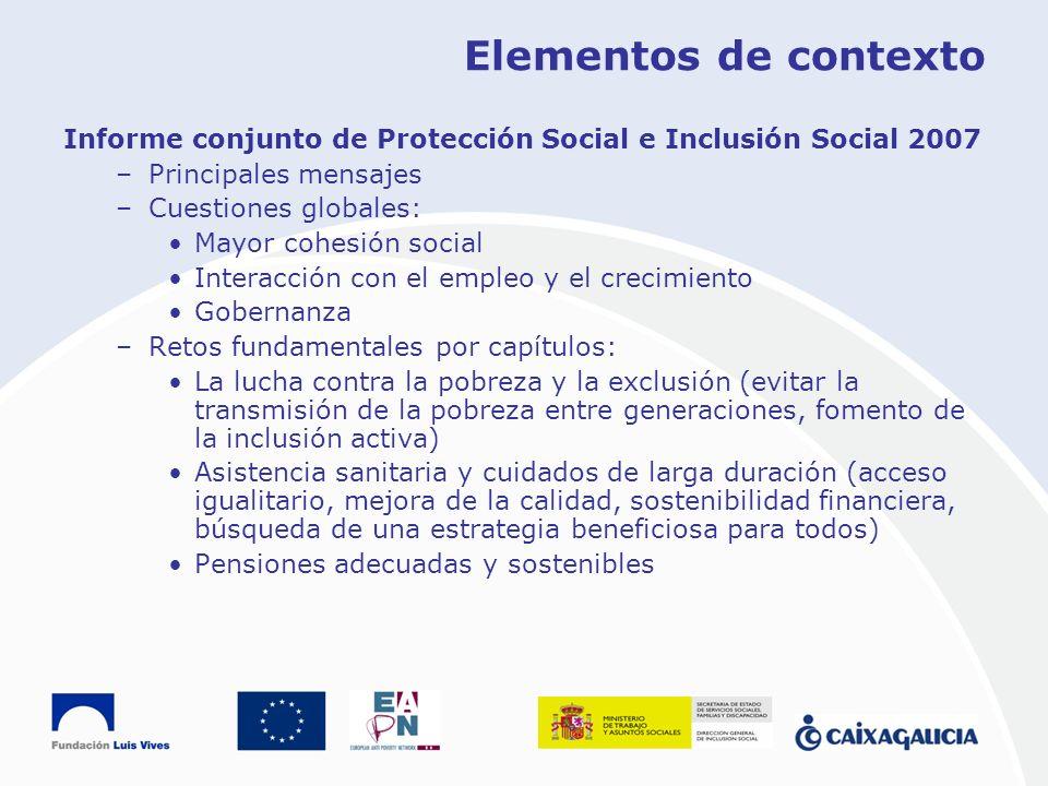 Elementos de contexto Informe conjunto de Protección Social e Inclusión Social 2007 –Principales mensajes –Cuestiones globales: Mayor cohesión social