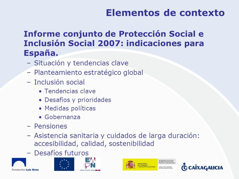 Elementos de contexto Informe conjunto de Protección Social e Inclusión Social 2007: indicaciones para España. –Situación y tendencias clave –Planteam