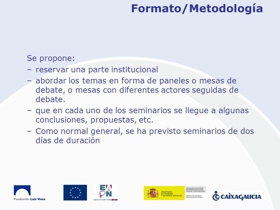 Formato/Metodología Se propone: –reservar una parte institucional –abordar los temas en forma de paneles o mesas de debate, o mesas con diferentes act