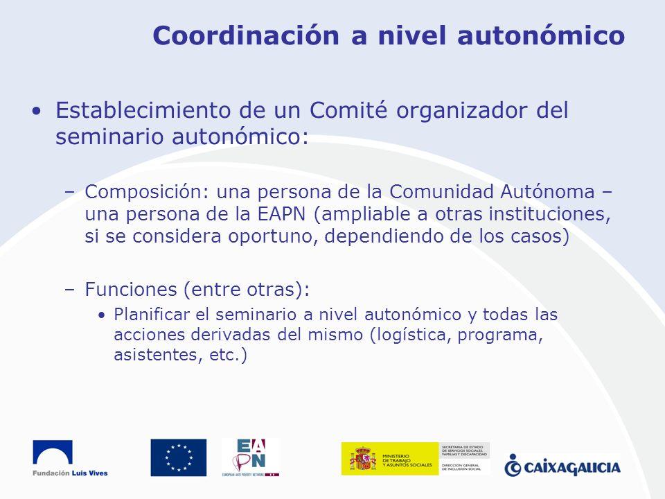 Coordinación a nivel autonómico Establecimiento de un Comité organizador del seminario autonómico: –Composición: una persona de la Comunidad Autónoma