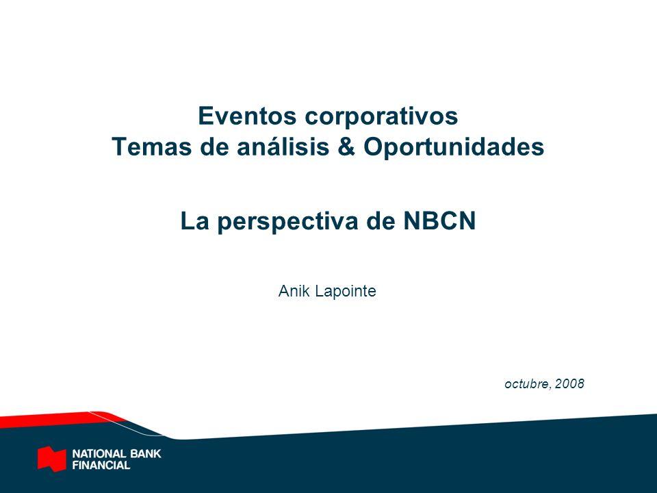 Eventos corporativos Temas de análisis & Oportunidades La perspectiva de NBCN Anik Lapointe octubre, 2008