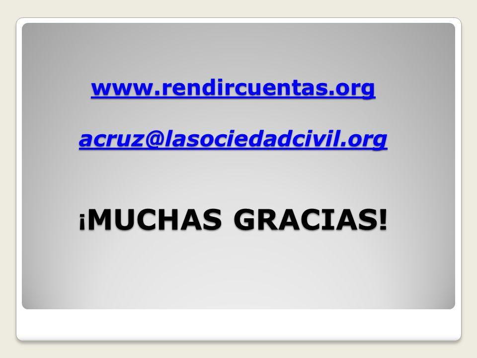 www.rendircuentas.org acruz@lasociedadcivil.org www.rendircuentas.org acruz@lasociedadcivil.org ¡ MUCHAS GRACIAS! www.rendircuentas.org acruz@lasocied