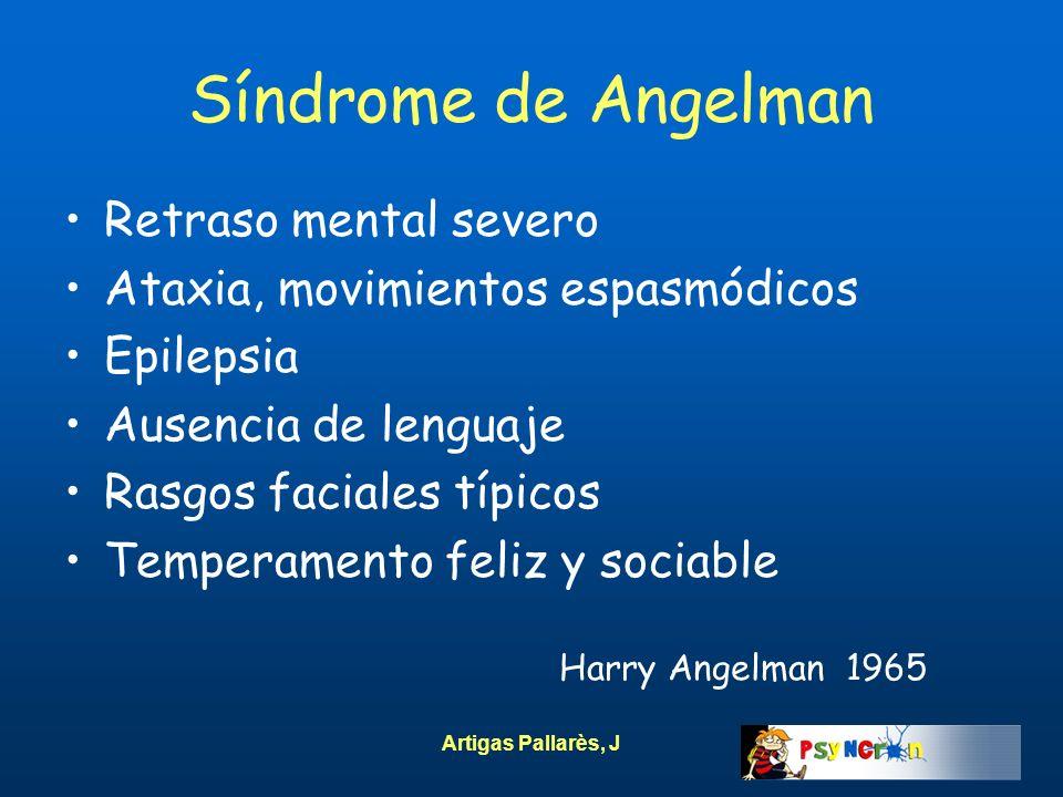 Artigas Pallarès, J Síndrome de Angelman Retraso mental severo Ataxia, movimientos espasmódicos Epilepsia Ausencia de lenguaje Rasgos faciales típicos
