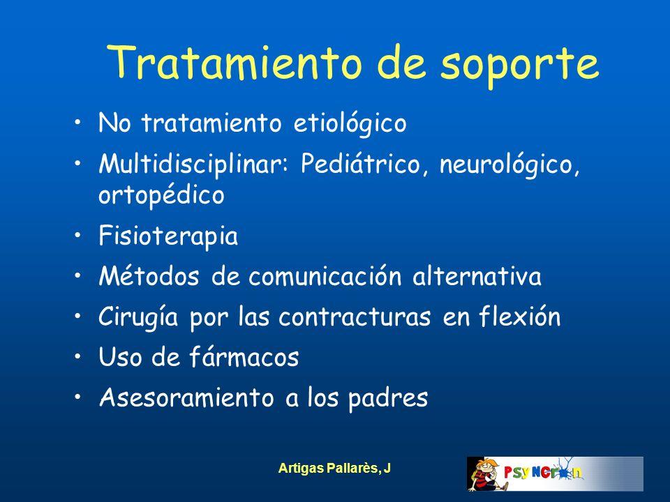 Artigas Pallarès, J Tratamiento de soporte No tratamiento etiológico Multidisciplinar: Pediátrico, neurológico, ortopédico Fisioterapia Métodos de com