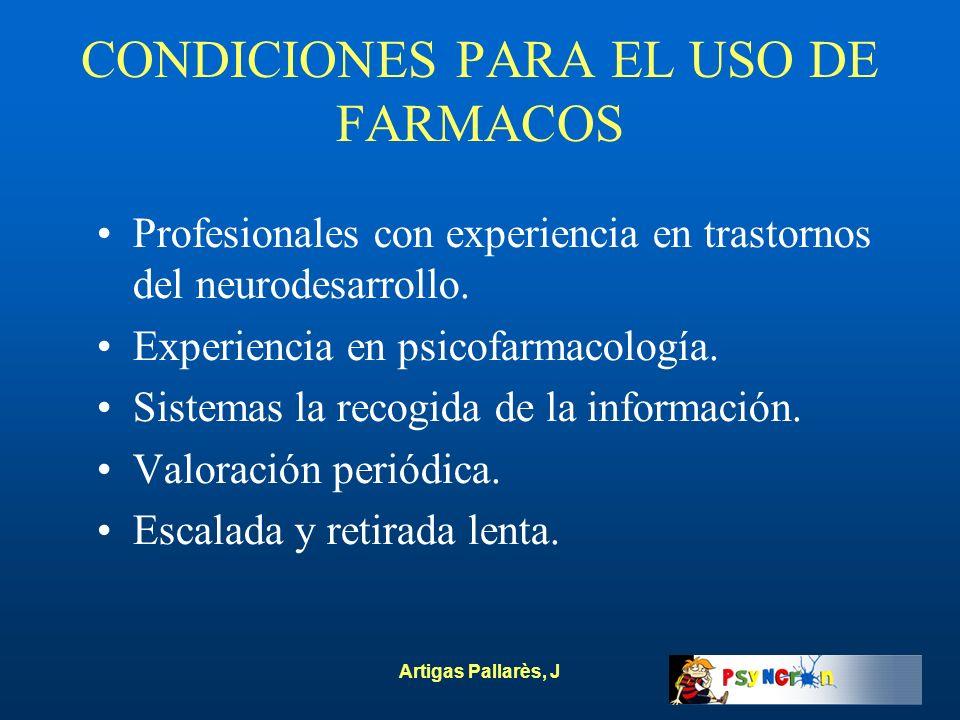 Artigas Pallarès, J CONDICIONES PARA EL USO DE FARMACOS Profesionales con experiencia en trastornos del neurodesarrollo. Experiencia en psicofarmacolo