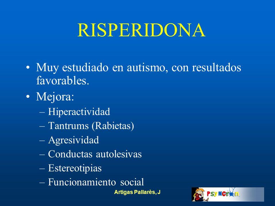 Artigas Pallarès, J RISPERIDONA Muy estudiado en autismo, con resultados favorables. Mejora: –Hiperactividad –Tantrums (Rabietas) –Agresividad –Conduc