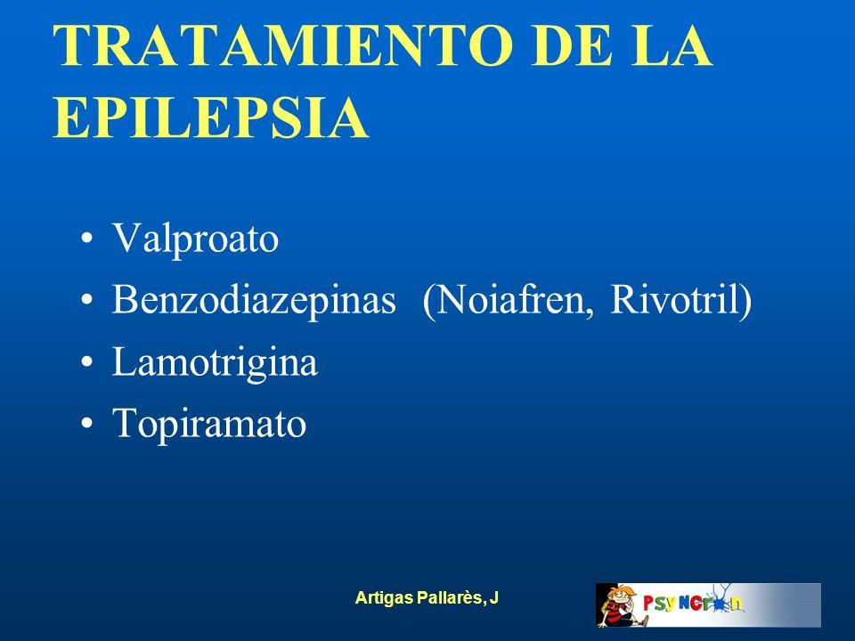 Artigas Pallarès, J TRATAMIENTO DE LA EPILEPSIA Valproato Benzodiazepinas (Noiafren, Rivotril) Lamotrigina Topiramato