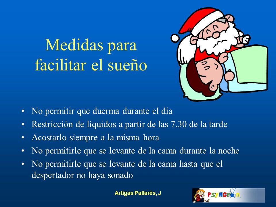 Artigas Pallarès, J Medidas para facilitar el sueño No permitir que duerma durante el día Restricción de líquidos a partir de las 7.30 de la tarde Aco