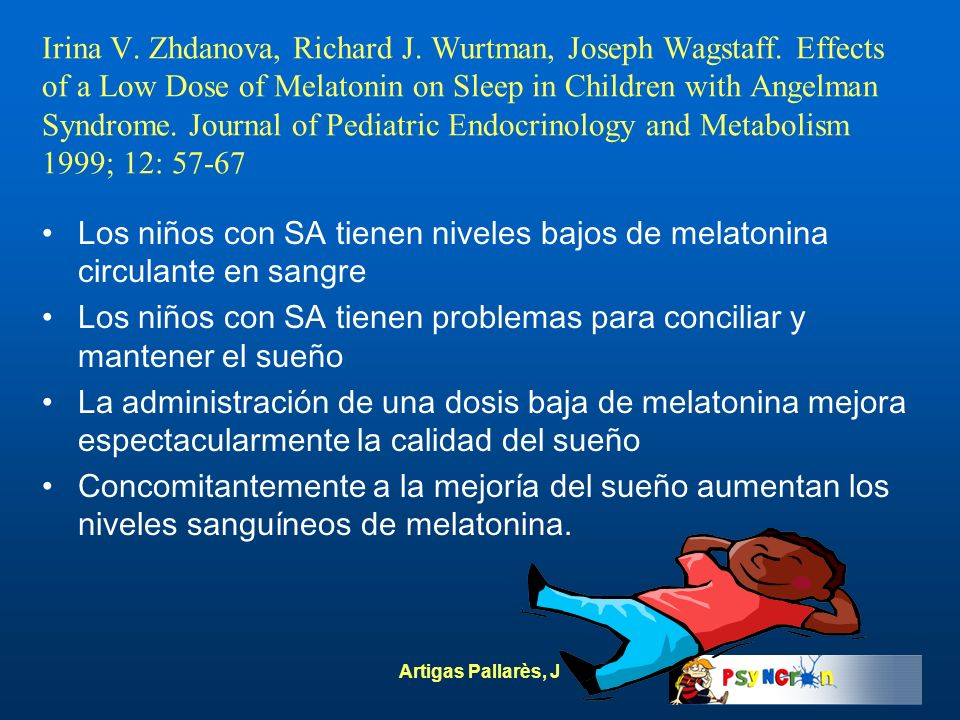 Artigas Pallarès, J Irina V. Zhdanova, Richard J. Wurtman, Joseph Wagstaff. Effects of a Low Dose of Melatonin on Sleep in Children with Angelman Synd