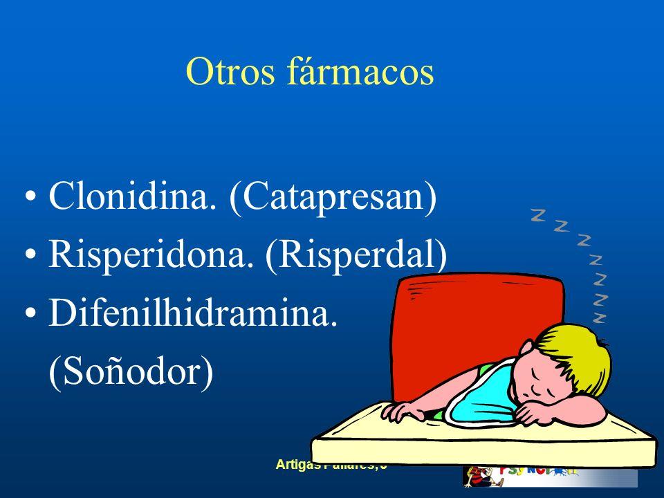 Artigas Pallarès, J Otros fármacos Clonidina. (Catapresan) Risperidona. (Risperdal) Difenilhidramina. (Soñodor)