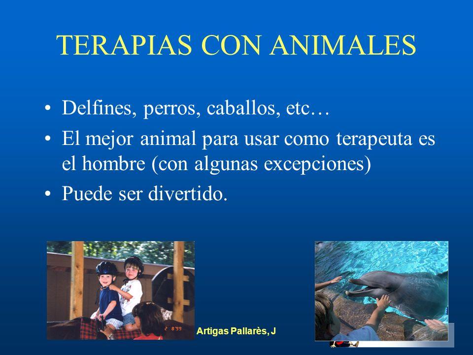 Artigas Pallarès, J TERAPIAS CON ANIMALES Delfines, perros, caballos, etc… El mejor animal para usar como terapeuta es el hombre (con algunas excepcio