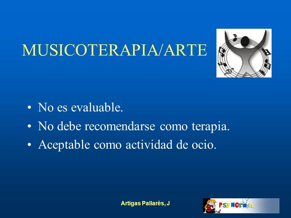 Artigas Pallarès, J MUSICOTERAPIA/ARTE No es evaluable. No debe recomendarse como terapia. Aceptable como actividad de ocio.
