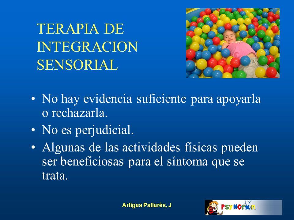 Artigas Pallarès, J TERAPIA DE INTEGRACION SENSORIAL No hay evidencia suficiente para apoyarla o rechazarla. No es perjudicial. Algunas de las activid