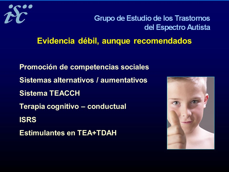 Artigas Pallarès, J Evidencia débil, aunque recomendados Promoción de competencias sociales Sistemas alternativos / aumentativos Sistema TEACCH Terapi