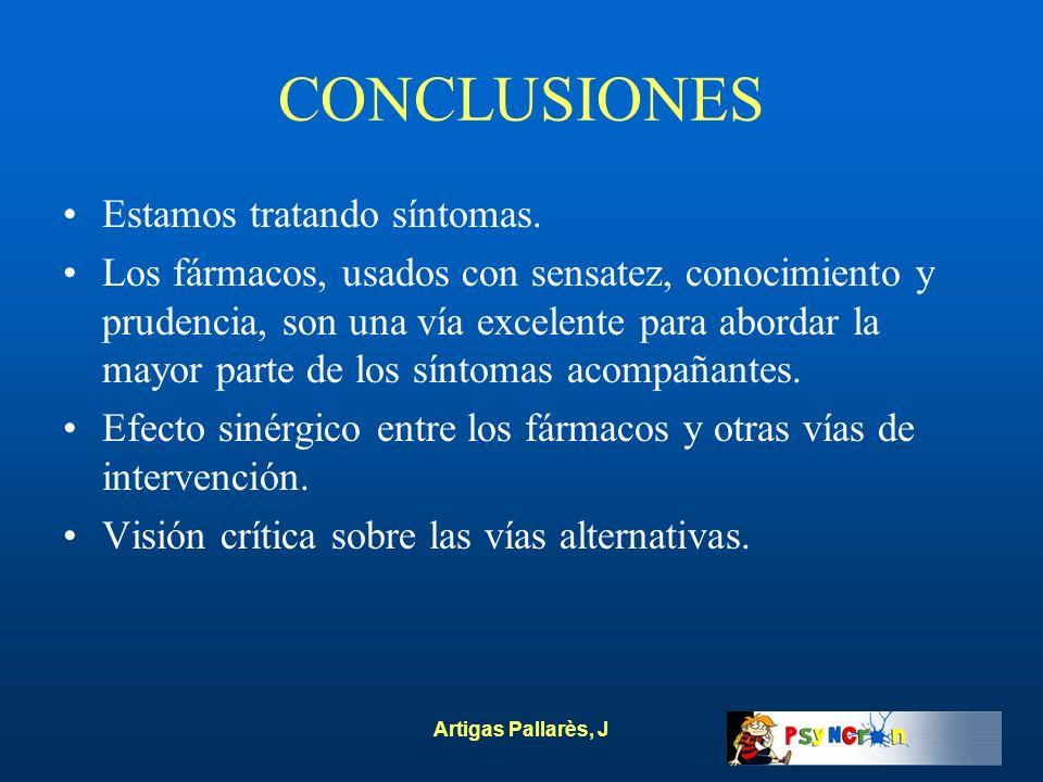 Artigas Pallarès, J CONCLUSIONES Estamos tratando síntomas. Los fármacos, usados con sensatez, conocimiento y prudencia, son una vía excelente para ab