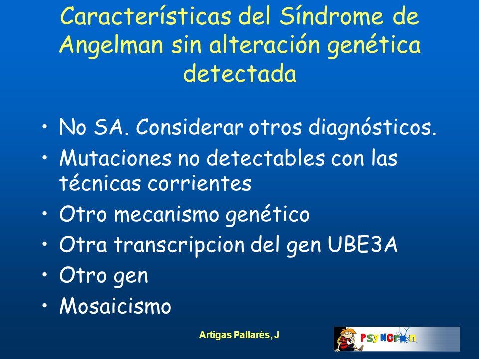 Artigas Pallarès, J Características del Síndrome de Angelman sin alteración genética detectada No SA. Considerar otros diagnósticos. Mutaciones no det