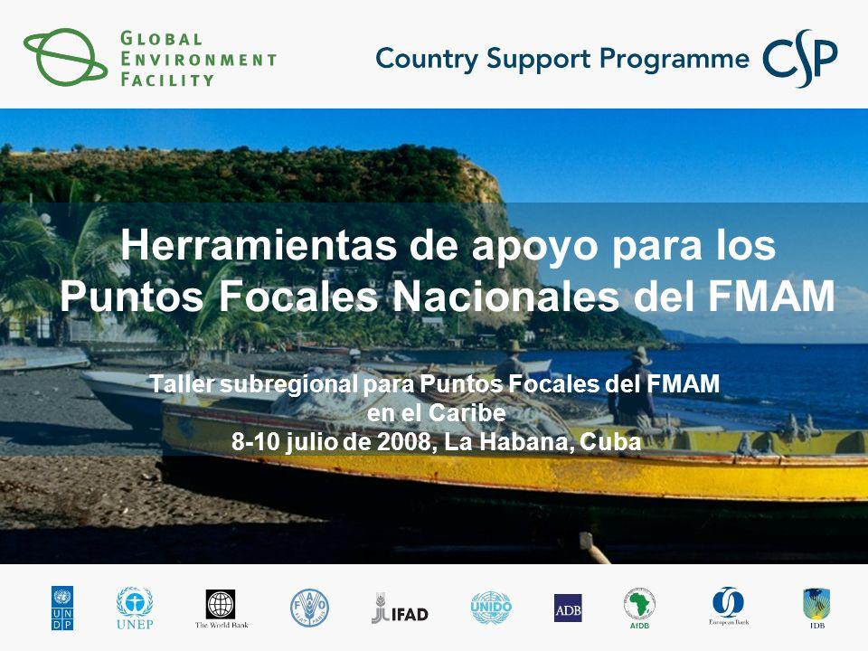 Herramientas de apoyo para los Puntos Focales Nacionales del FMAM Taller subregional para Puntos Focales del FMAM en el Caribe 8-10 julio de 2008, La